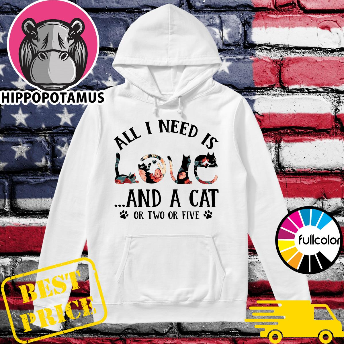 Official All I Need Is Love Floral And A Cat Or Two Or Five Shirt Hoodie