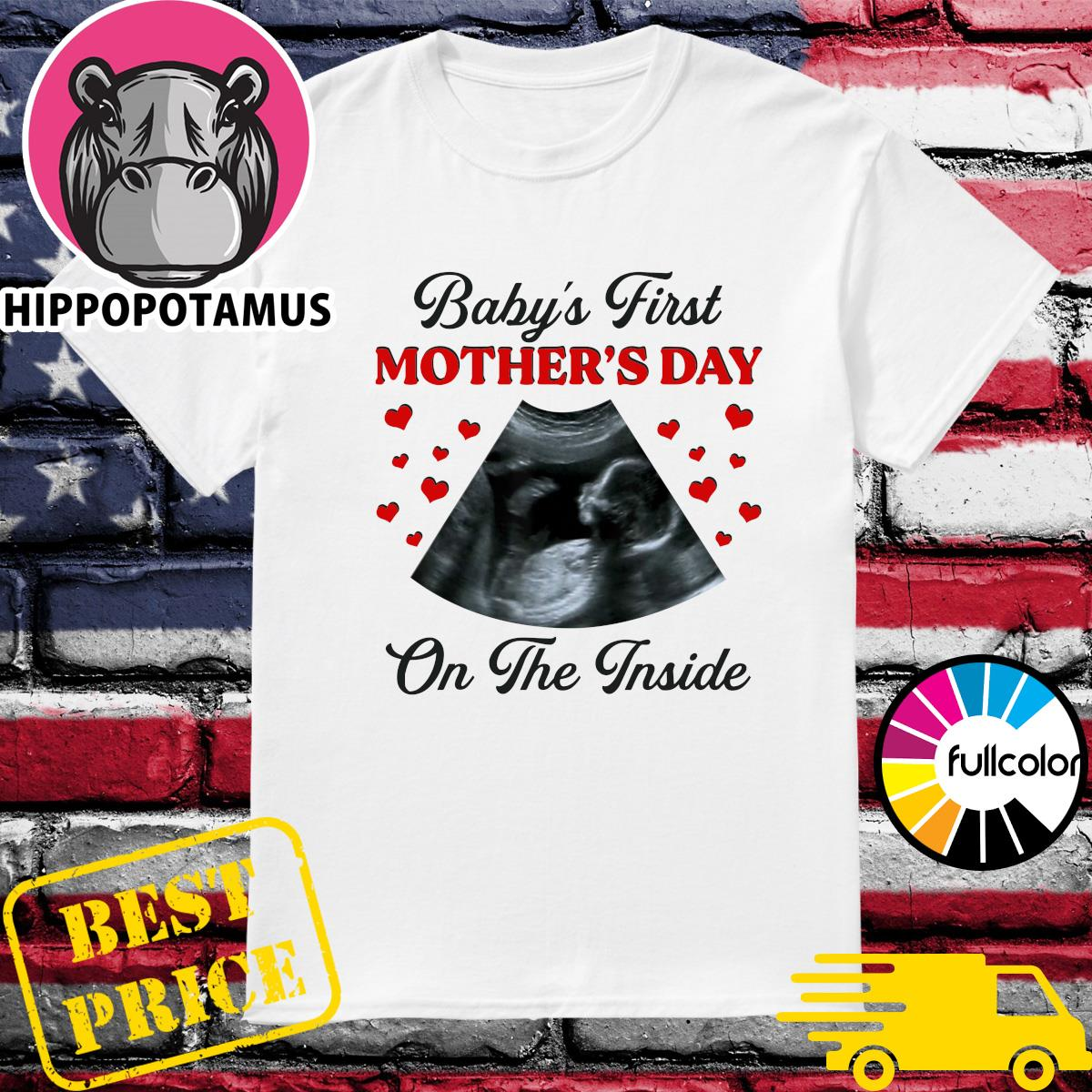 Official Baby's First Mother's Day On The Inside Shirt