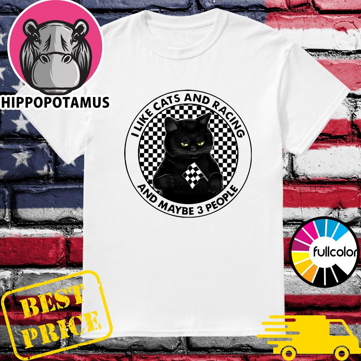 Official Black Cat I Like Cats And Racing And Maybe 3 People 2021 Shirt