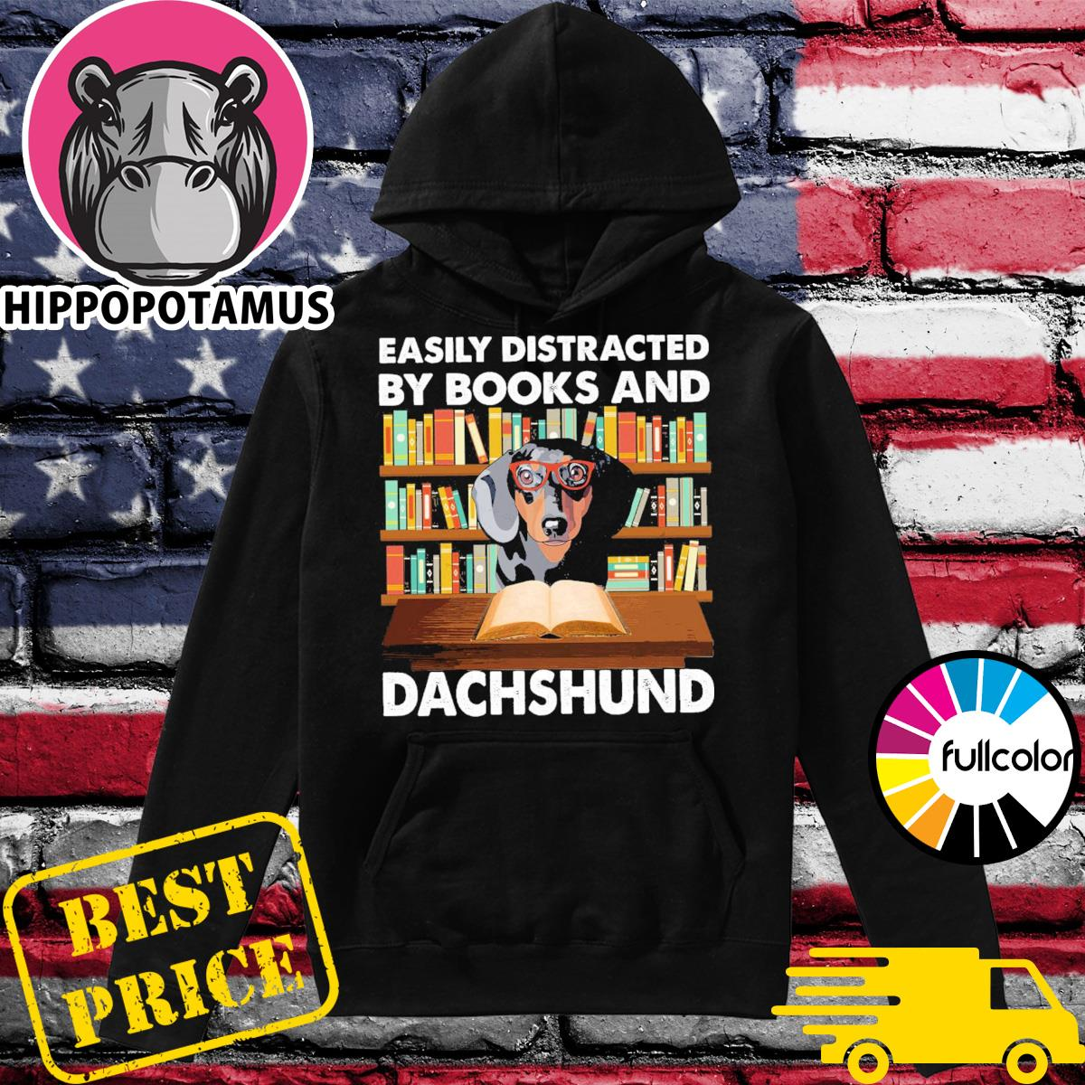 Official Easily Distracted By Books And Dachshund Shirt Hoodie