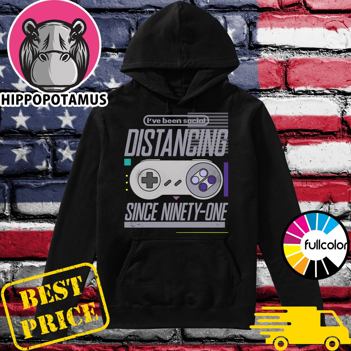 Official Gaming I've Been Social Distancing Since Ninety - One Shirt Hoodie