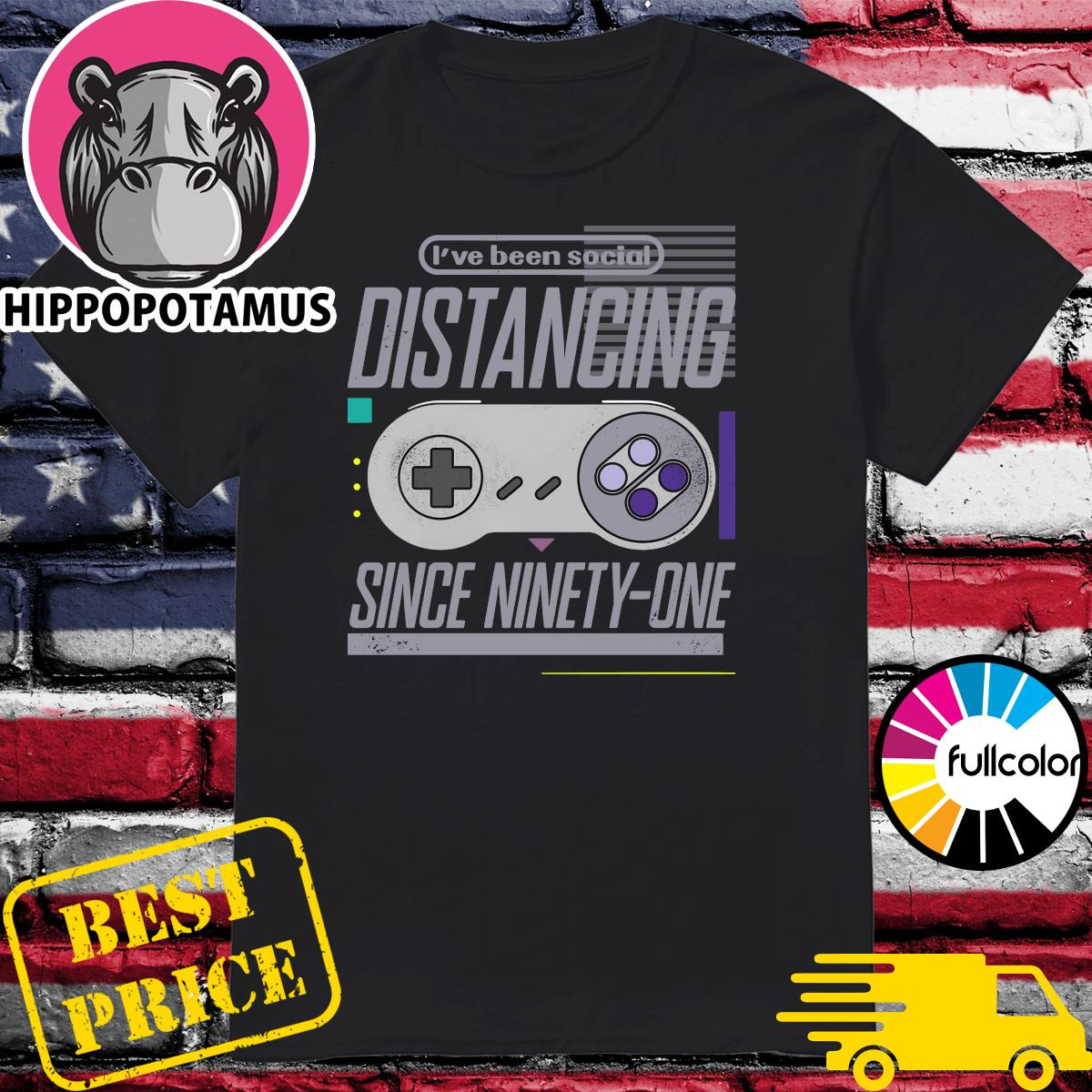Official Gaming I've Been Social Distancing Since Ninety - One Shirt