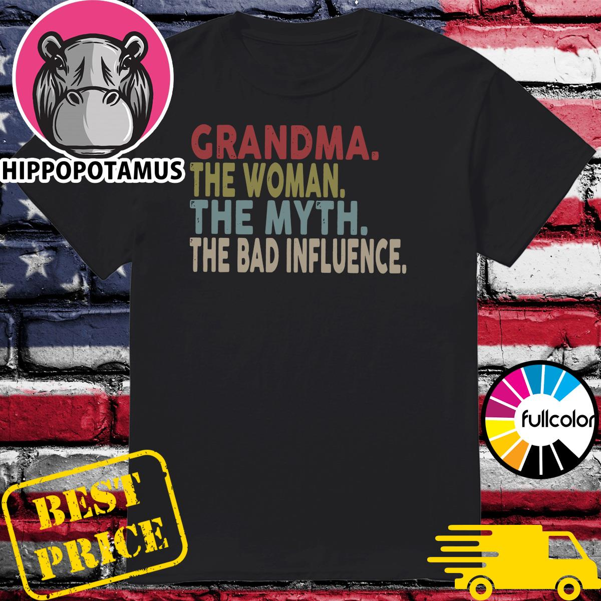 Official Grandma The Woman The Myth And The Bad Influence Shirt