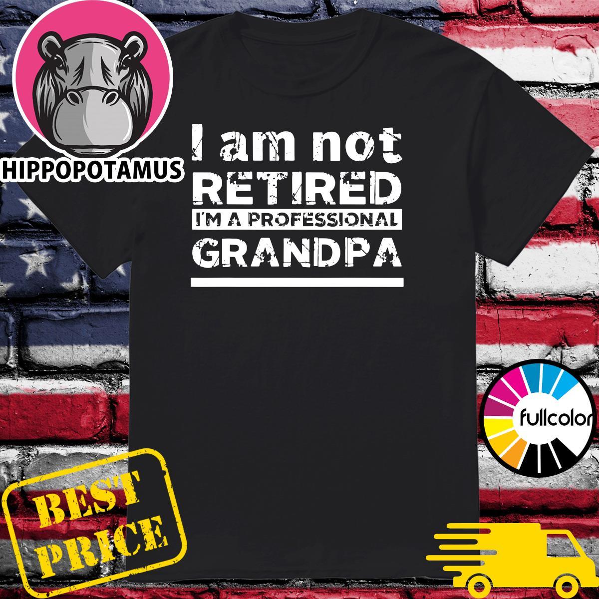 Official I Am Not Retired I'm A Professional Grandpa Shirt