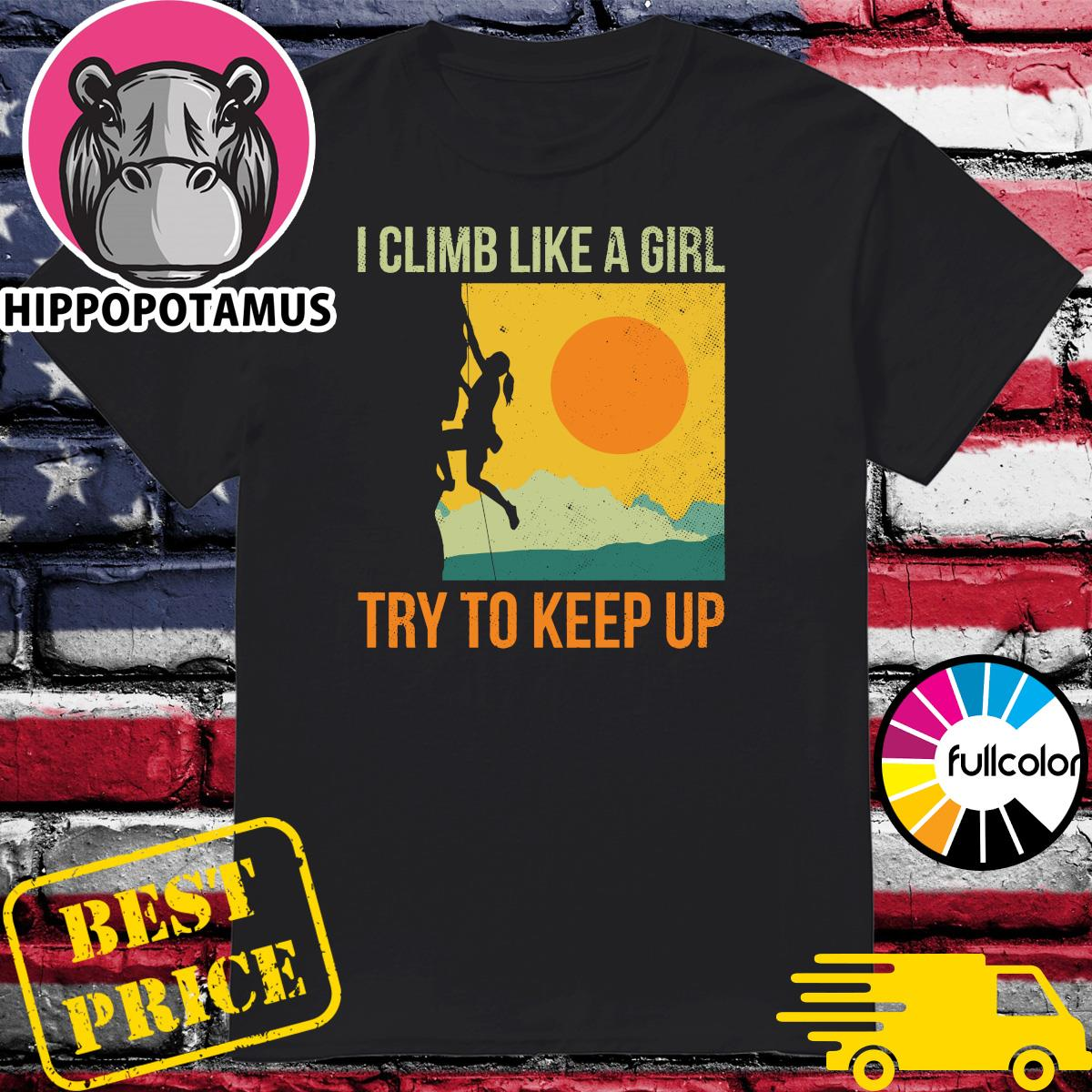 Official I Climb Like A Girl Try To Keep Retro Sunset Shirt