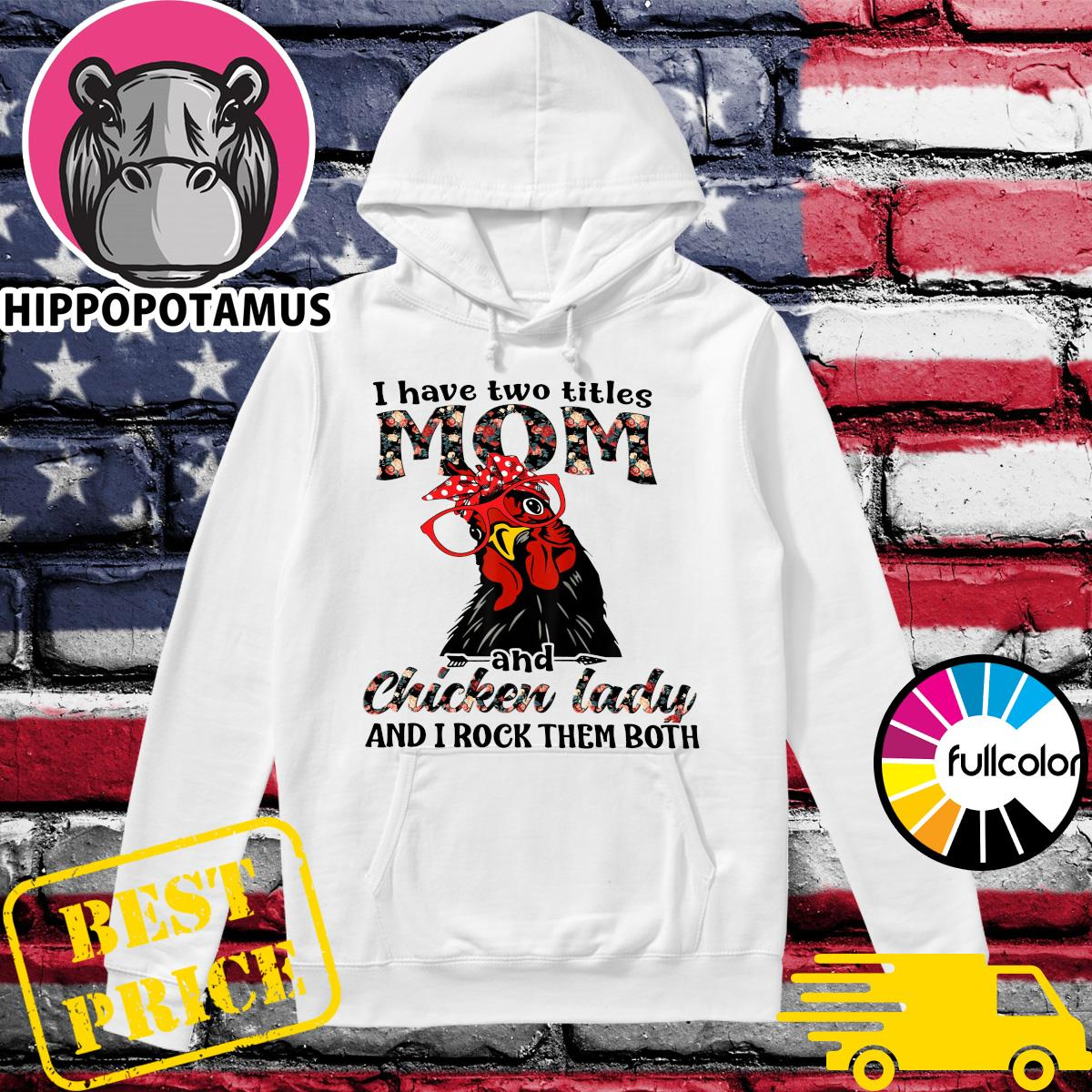 Official I Have Two Titles Mom And Chicken Lady And I Rock Them Both Shirt Hoodie