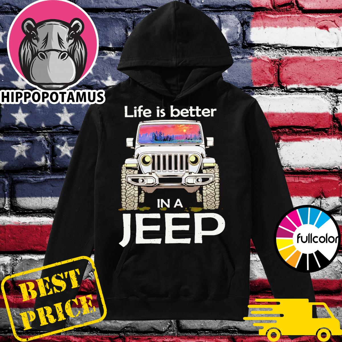 Official Life Is Better In A Jeep With Sunset Shirt Hoodie