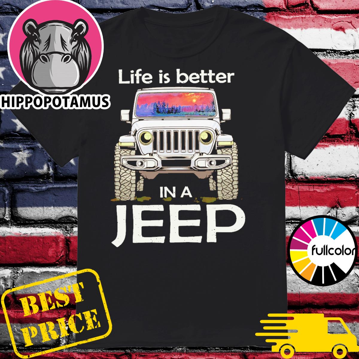 Official Life Is Better In A Jeep With Sunset Shirt