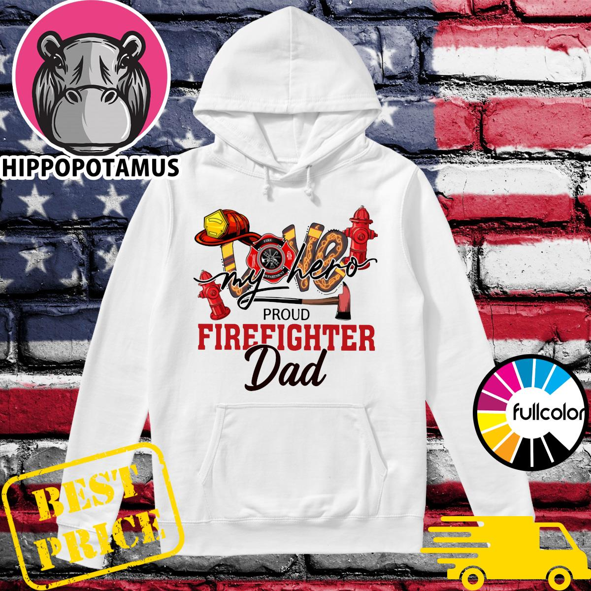 Official Love My Hero Proud Firefighter Dad Shirt Hoodie