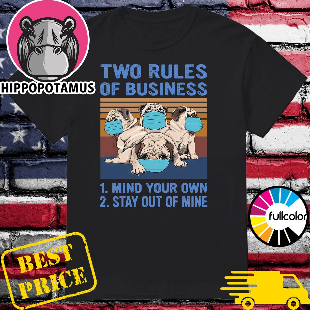 Official Pug Dogs Two Rules Of Business Is Mind Your Own And Stay Out Of Mine Vintage Shirt