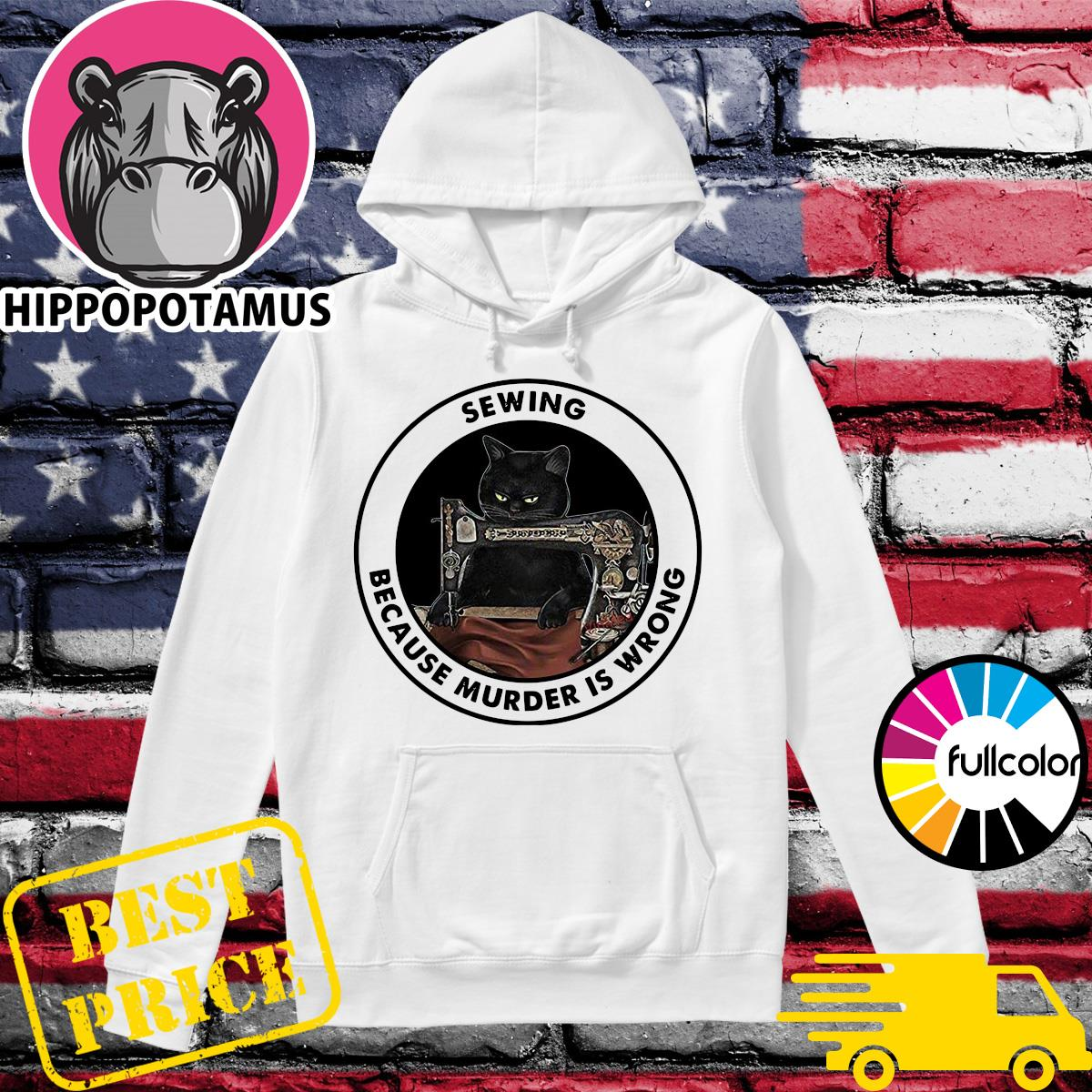 Official Sewing Black Cat Because Murder Is Wrong 2021 Shirt Hoodie