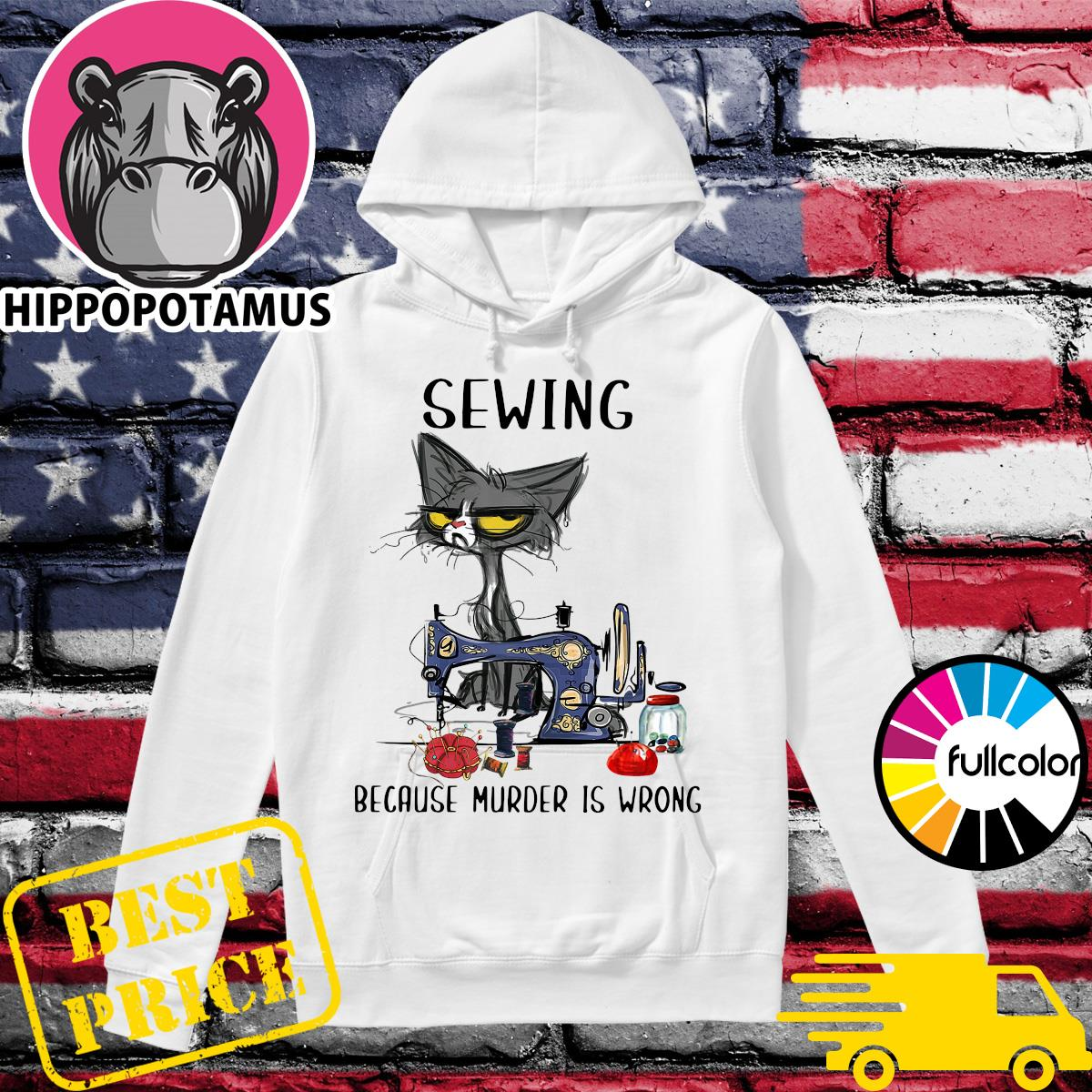 Official Sewing Black Cat Because Murder Is Wrong Shirt Hoodie