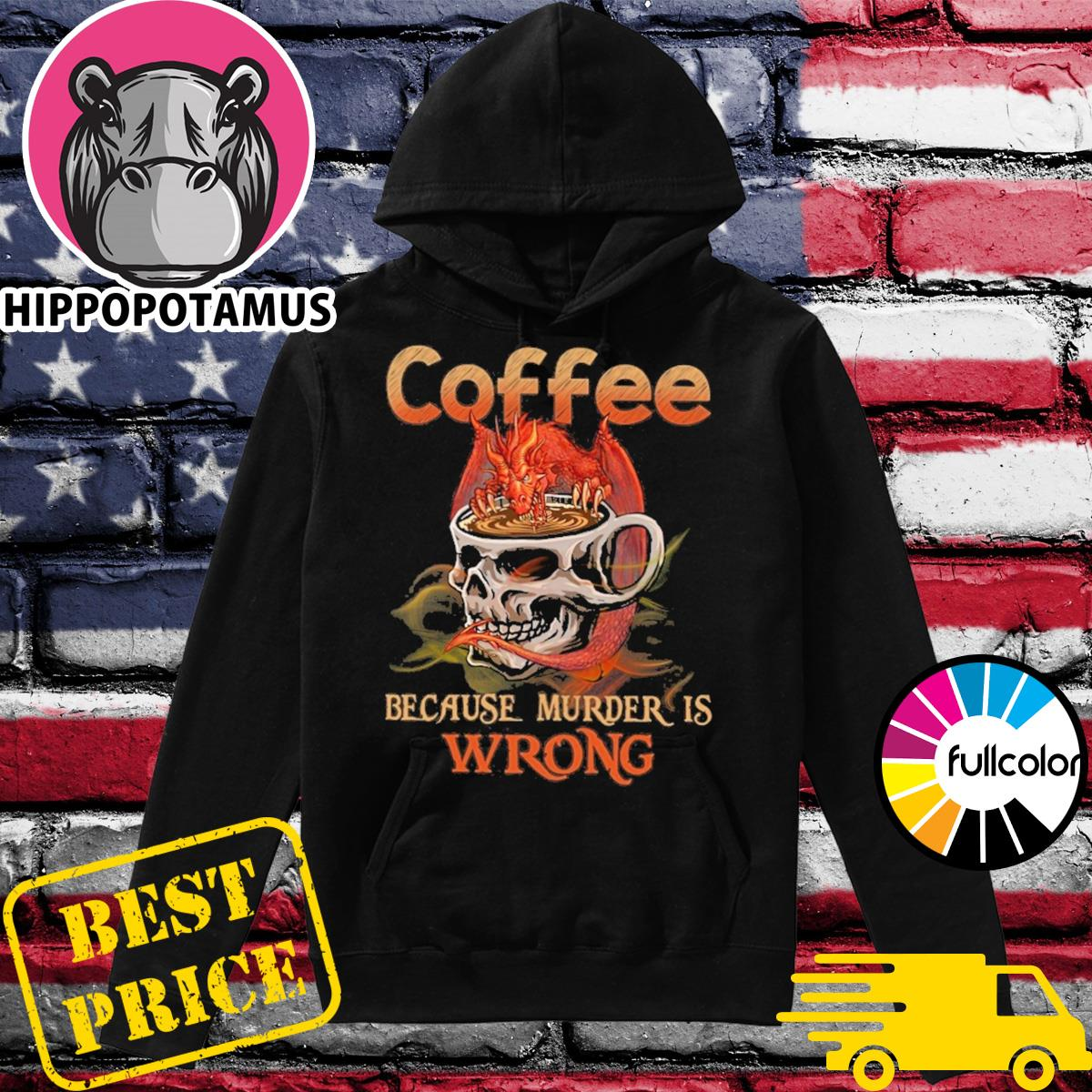 Official Skull Glasses Coffee Because Murder Is Wrong Shirt Hoodie