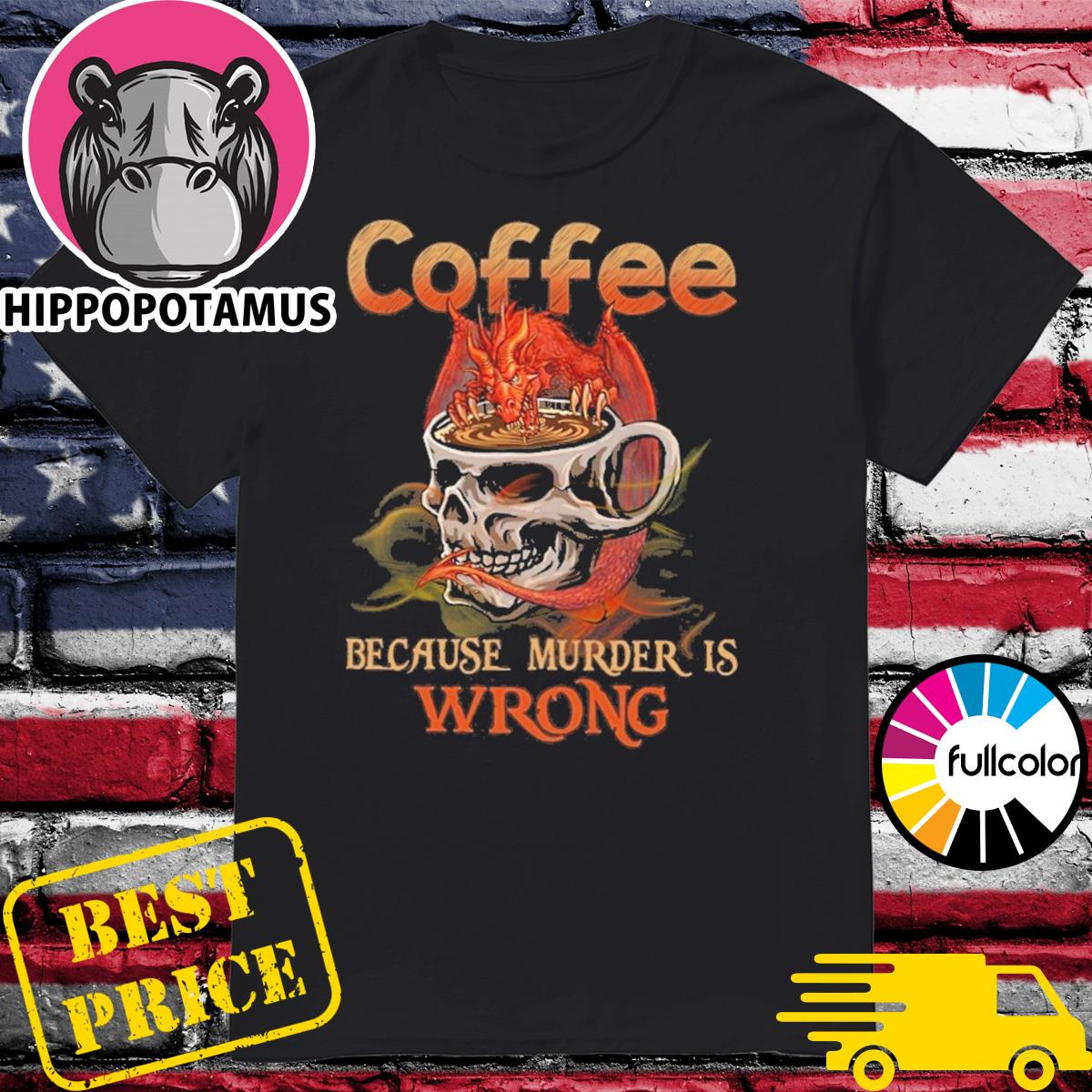 Official Skull Glasses Coffee Because Murder Is Wrong Shirt