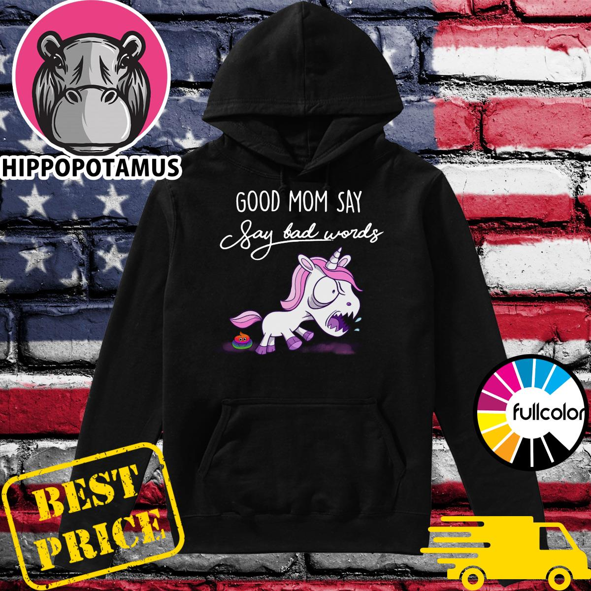 Official Unicorn Good Mom Say Say Bad Words Shirt Hoodie