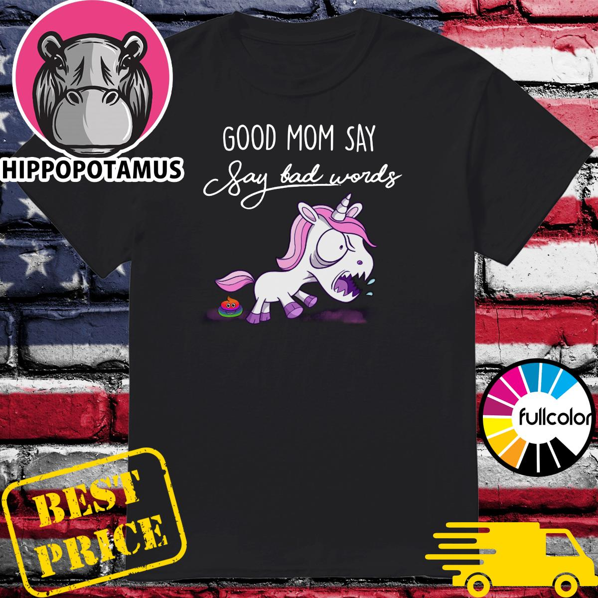 Official Unicorn Good Mom Say Say Bad Words Shirt