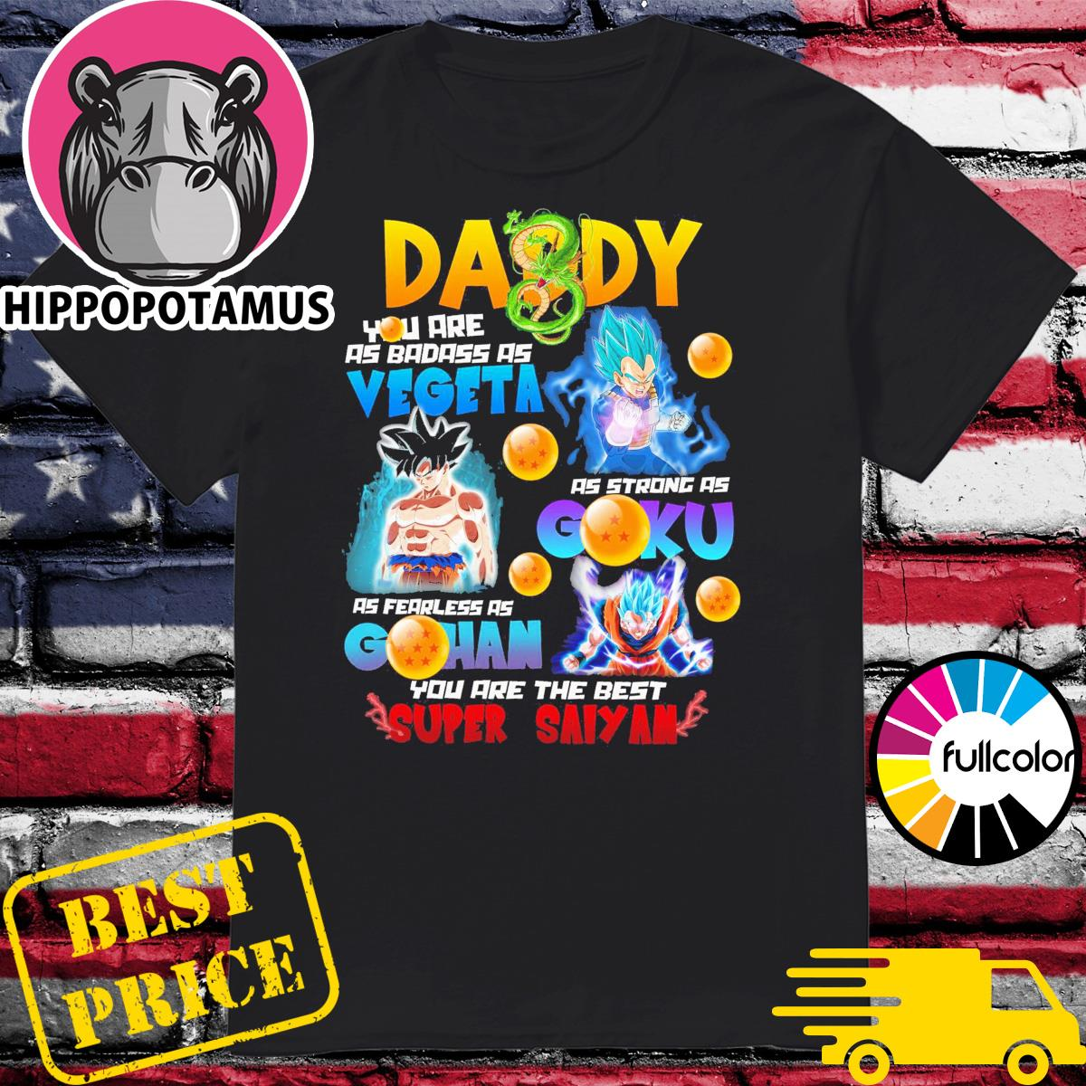 Daddy you are as badass as Vegeta as strong as Goku as fearless as Gohan you are the best Super Saiyan shirt
