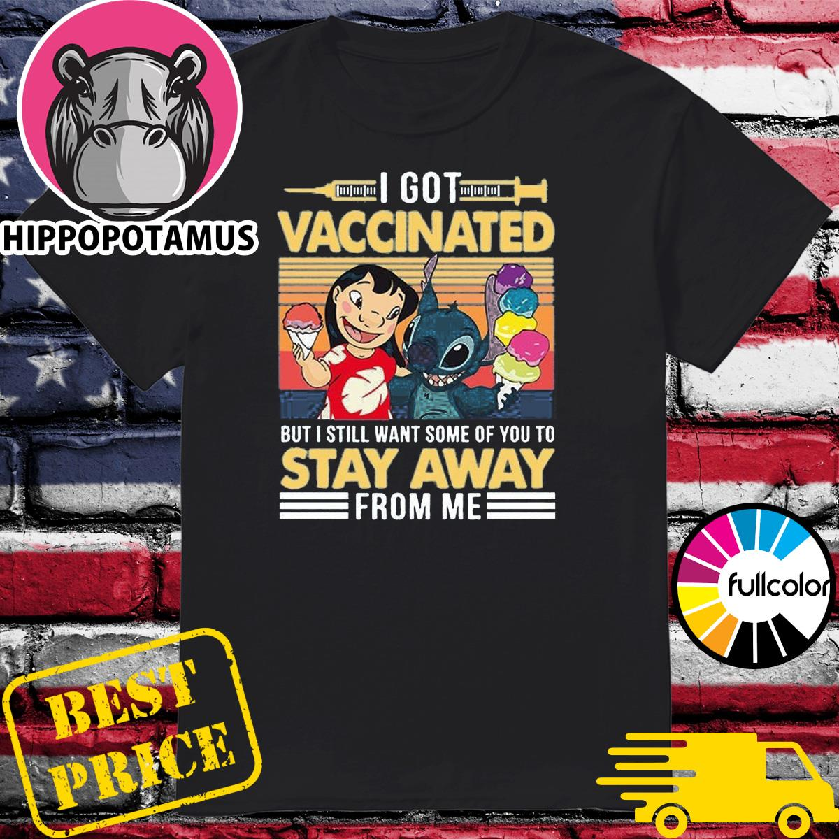 Disney Lilo And Stitch I Got Vaccinated But Still Want Some Of You Stay Away From Me Vintage Shirt