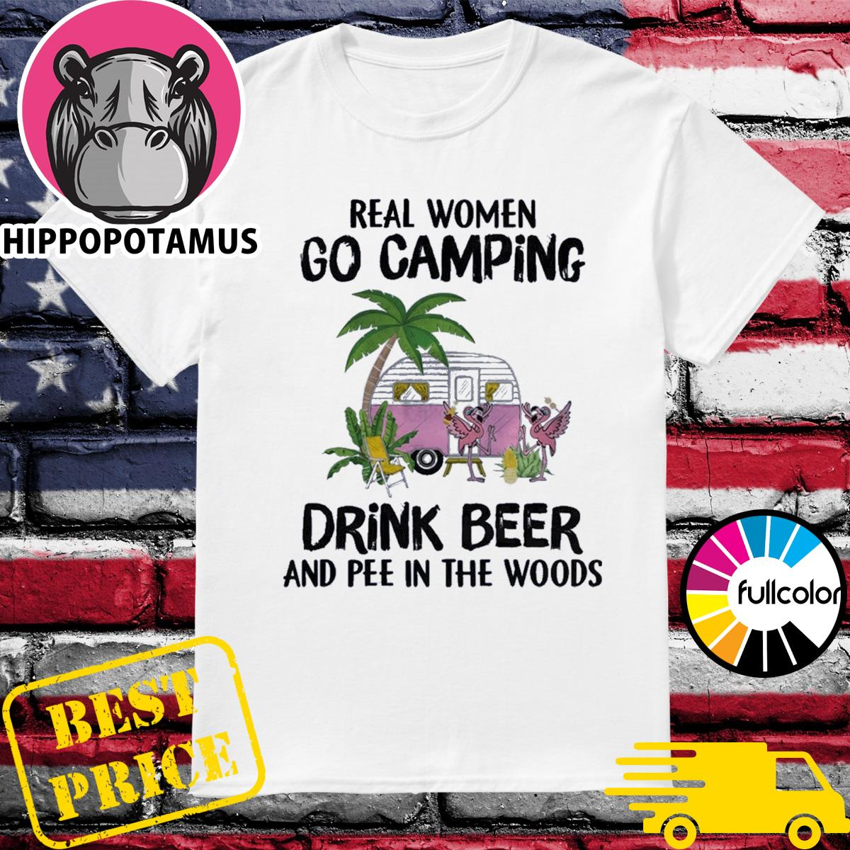 Flamingo Real Women Go Camping Drink Beer And Pee In The Woods Shirt