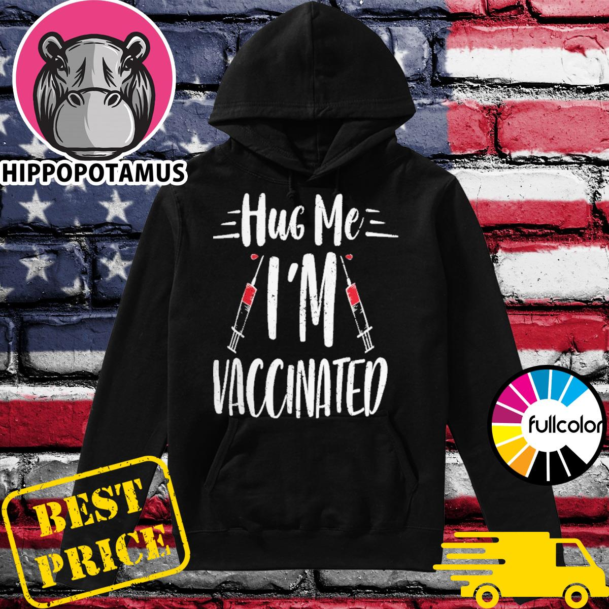 Funny Vaccine Covid 19 - Hug Me I'm Vaccinated Shirt Hoodie