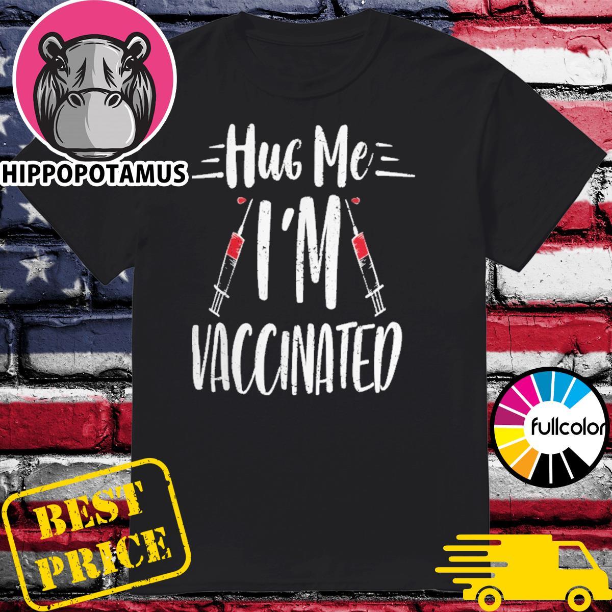 Funny Vaccine Covid 19 - Hug Me I'm Vaccinated Shirt