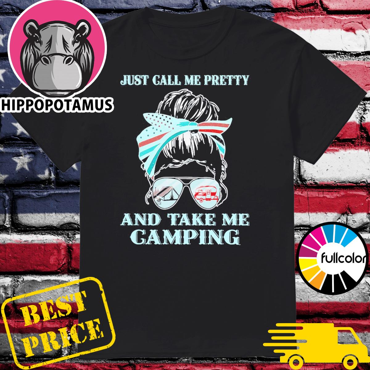 Official Mom Just Call Me Pretty And Take Me Camping Shirt