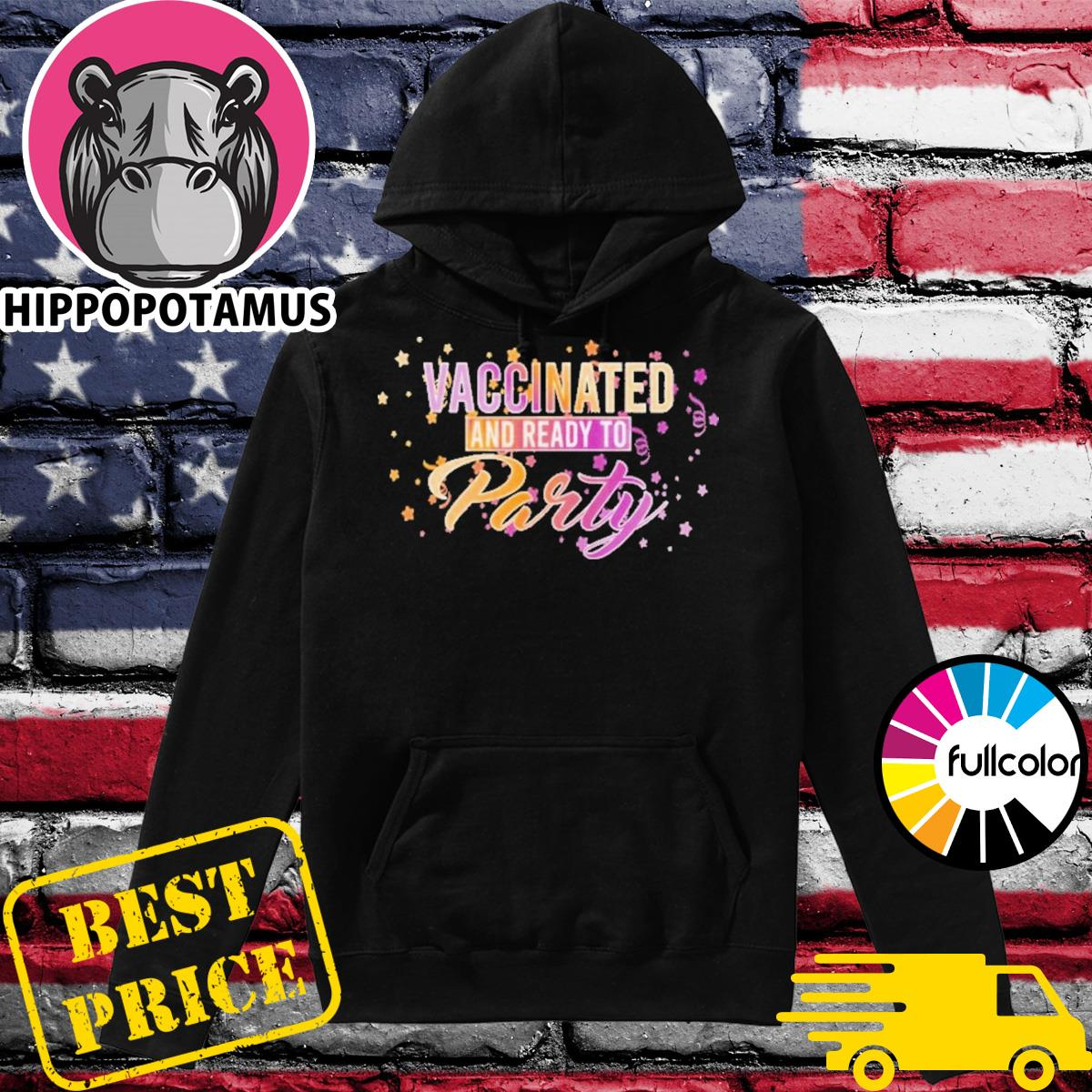 Official Vaccinated And Ready To Party T-Shirt Hoodie