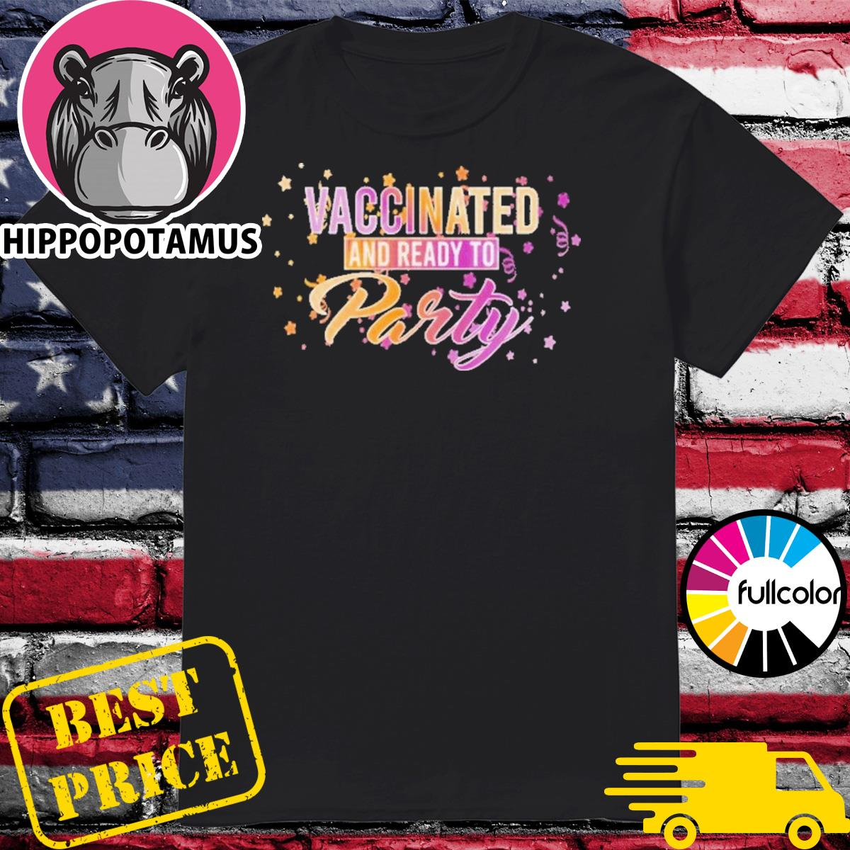 Official Vaccinated And Ready To Party T-Shirt