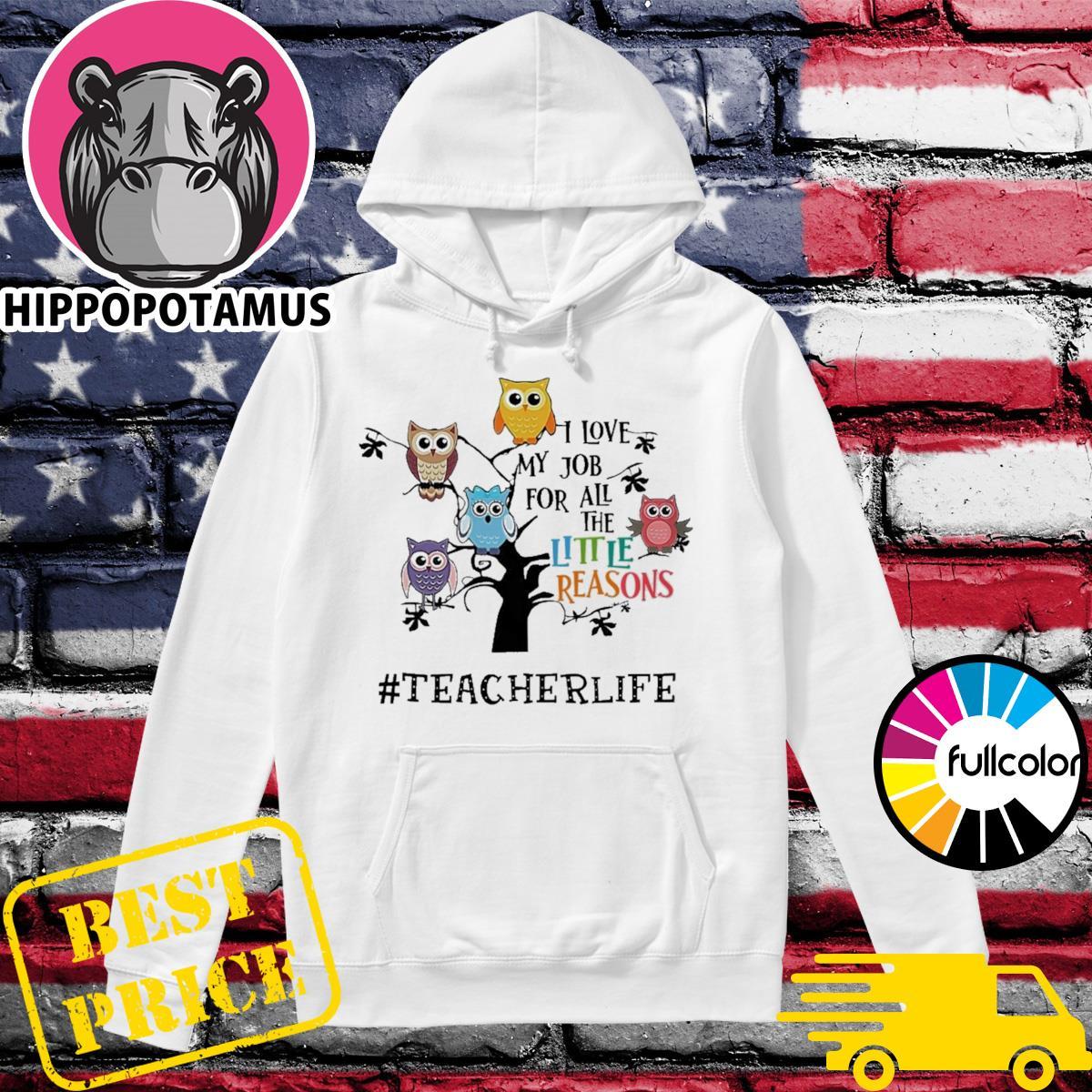 Owls I Love My Job For All The Little Reasons Teacher Life Shirt Hoodie