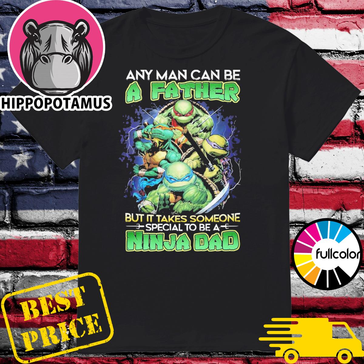 Teenage Mutant Ninja Turtles Any man can be a Father but it takes someone special to be Ninja Dad shirt